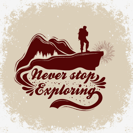 Hand drawn Inspiration and Motivational Typography for t-shirt print. Never stop exploring. Travel/adventure/climbing poster with mountains and backpacker. Illustration
