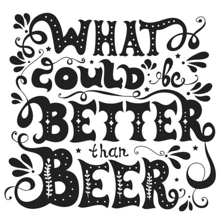 What could be better than Beer. Hand drawn inspiration illustration with lettering quote and decoration elements. Vector typography poster or print for t-shirts, bags and cards Ilustración de vector