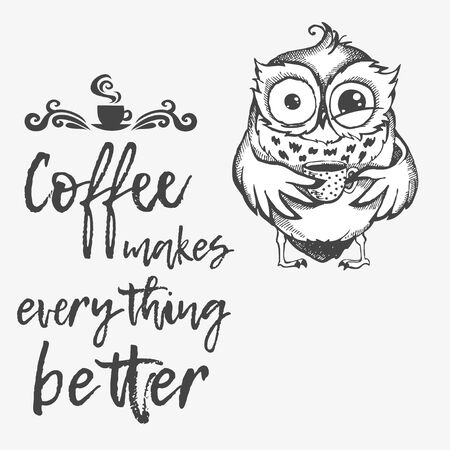 Hand drawn owl with lettering. Coffee makes everything better. Inspirational morning poster for cafe menu, prints, mugs, banners. Vector 版權商用圖片 - 147975183