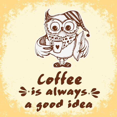 Hand drawn owl with lettering. Coffee is always a good idea. Inspirational morning poster for cafe menu, prints, mugs, banners. Vector Vettoriali