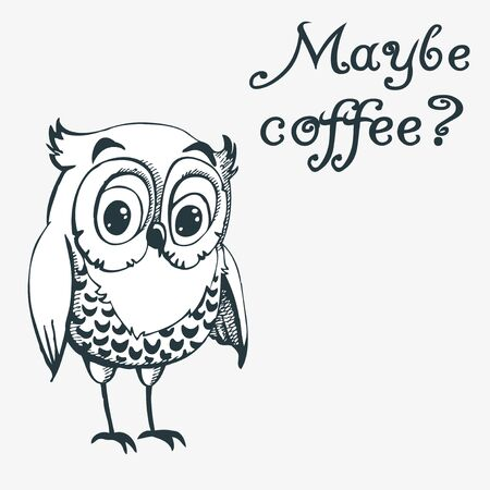 Hand drawn owl with text. Maybe coffee? Inspirational morning poster for cafe menu, prints, mugs, banners. Vector  Illustration