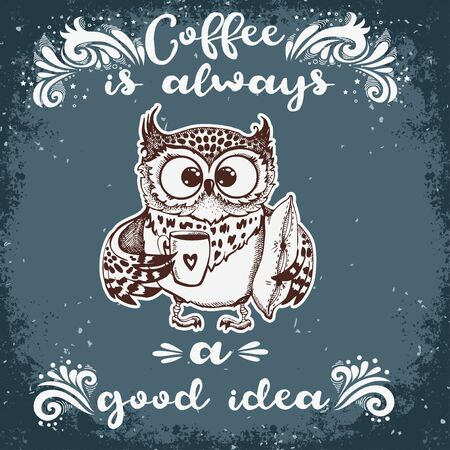 owl with lettering. Coffee is always a good idea. Inspirational morning poster for cafe menu, prints, mugs, banners. Vector