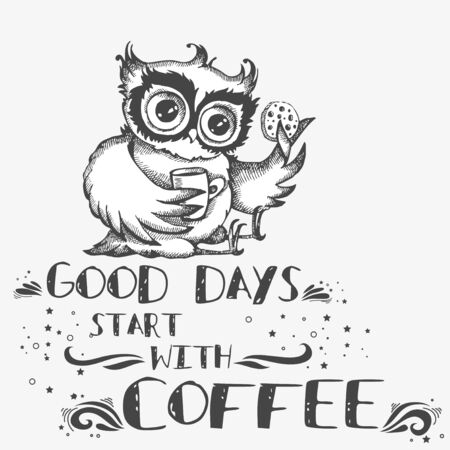 Good days start with coffee. Hand drawn owl with cup of coffee. Inspirational morning poster for cafe menu, prints, mugs, banners. Vector  向量圖像