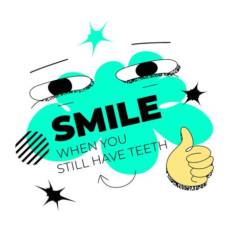 Smile When You Still Have Teeth quote template with bizarre, whimsical eyes and hand. Funky surreal vector graphic for web and print. Funny life quotes.