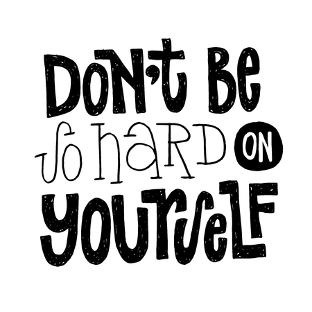 Dont be so hard on yourself - unique vector hand drawn positive quote for persons suffering from personality disorder and Mental Health Awareness Month. Phrase for posters, t-shirts and wall art.
