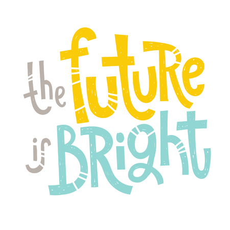 The future is bright - unique vector hand drawn inspirational funny, positive quote for social media content, relationship. Phrase for posters, t-shirts, wall art, greeting card design, print template.
