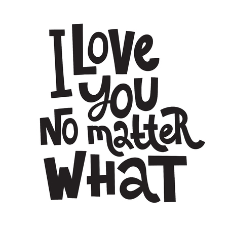 I love you no matter what - unique vector hand drawn inspirational, positive quote for persons suffering from personality disorder and Awareness Month. Phrase for posters, t-shirts, wall art.