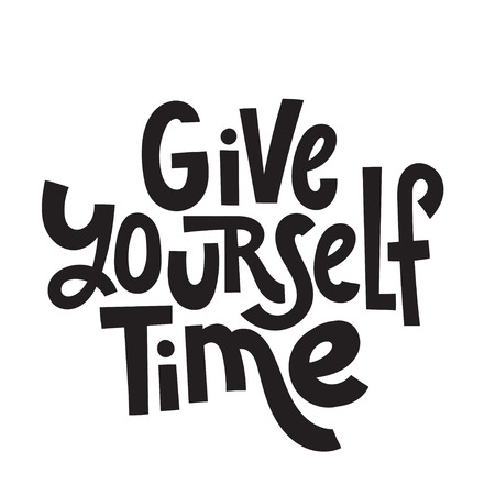 Give yourself time - unique vector hand drawn inspirational, positive quote for persons suffering from personality disorder and Awareness Month. Phrase for posters, t-shirts, wall art.
