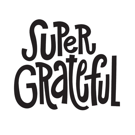 Super grateful - unique vector hand drawn inspirational, positive quote for social media, posters, greeting cards, banners, textiles, gifts, T-shirts, mugs or other gifts.