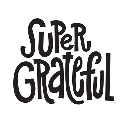 Super grato - vettore unico disegnato a mano ispiratore, citazione positiva per social media, poster, biglietti di auguri, striscioni, tessuti, regali, magliette, tazze o altri regali.