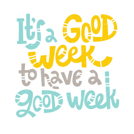 It is a good week to have a good week - unique hand drawn inspirational positive quote for social media content, Valentines day. Phrase for posters, t-shirts, wall art, greeting card, print template. Illustration