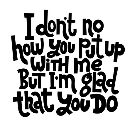 I don t know how you put up with me, but I m glad that you do - funny, black humor quote about Valentine s day. Vector anti valentine lettering for social media, poster, textile, gift, T-shirt, mug.