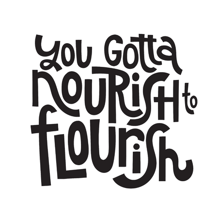You gotta nourish to flourish - Body positive, nutrituious meal slogan stylized typography. Social media, poster, card, banner, textile, gift, design element. Sketch quote, phrase on white background. Ilustração