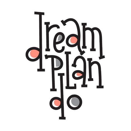 Dream Plan Do - citation de motivation vectorielle unique dessinée à la main pour rester inspiré pour réussir. Phrase pour les objectifs commerciaux, le développement personnel, la croissance personnelle, le coach de vie, le mentorat, les affiches, les médias sociaux. Vecteurs