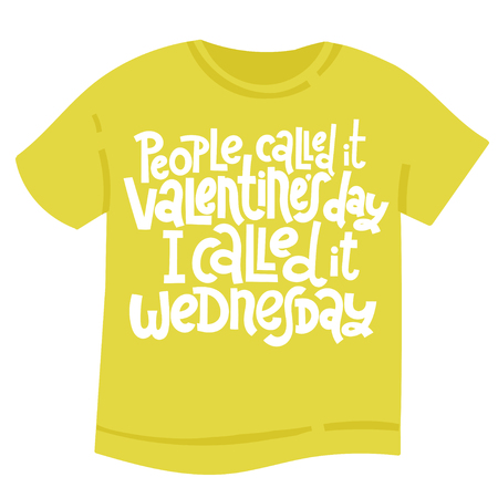 People called it Valentine s Day, I called it wednesday - tee shirt with unique hand drawn vector lettering. Valentine Day slogan stylized typography. Black humor quote for a party, social media, gift