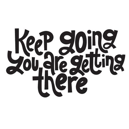 Machen Sie weiter Sie kommen dorthin - einzigartiges, von Hand gezeichnetes Motivationszitat, um für den Erfolg inspiriert zu bleiben. Phrase für Geschäftsziele, Selbstentwicklung, persönliches Wachstum, Mentoring, Social Media.