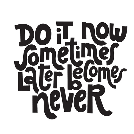 Do it now Sometimes later becomes never - unique vector hand drawn motivational quote to keep inspired for success Phrase for business goals, self development, personal growth, mentoring, social media Stock Illustratie