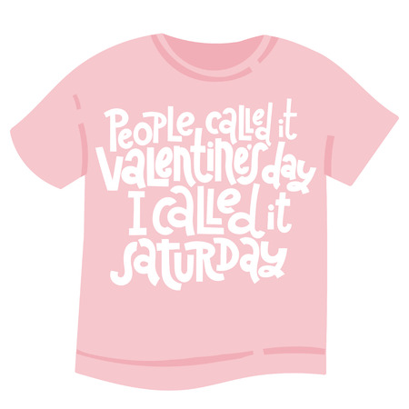 People called it Valentine s Day, I called it saturday - tee shirt with unique hand drawn vector lettering. Valentine Day slogan stylized typography. Black humor quote for a party, social media, gift. Ilustração
