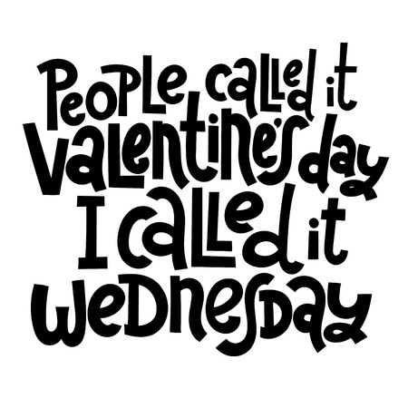People called it Valentine s Day, I called it wednesday - funny, black humor quote about Valentine s day. Unique vector anti valentine lettering for social media, poster, banner, textile, T-shirt, mug Illusztráció