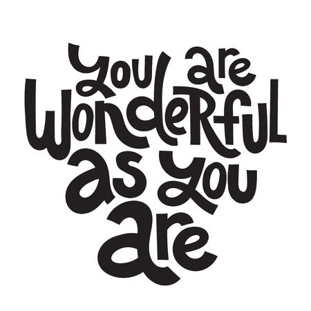 You are wonderful as you are - hand drawn vector lettering. Body positive, mental health slogan stylized typography. Social media, poster, greeting card, banner, textile, T-shirt, mug design element
