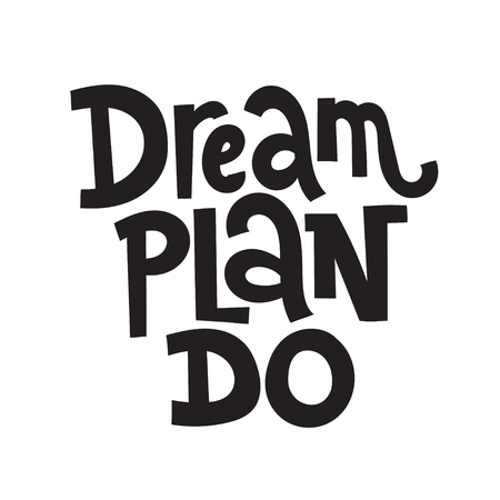 Dream Plan Do - unique vector hand drawn inspirational quote for business goals, self development, personal growth, life coach and mentoring. Phrase for posters, social media, banner, textile, gift. Illustration