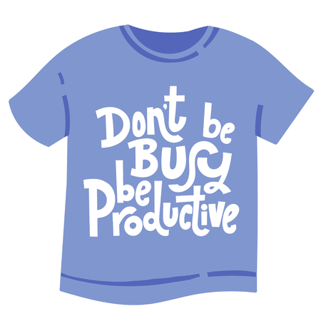 Dont be busy be productive - tee shirt with hand drawn vector lettering. Unique motivational quote to keep inspired for success. Slogan stylized typography. Phrase for business goals, self development