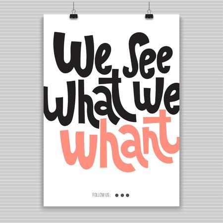 Nous voyons ce que nous voulons - Affiche avec lettrage vectoriel dessiné à la main Citation de motivation unique pour rester inspiré pour réussir. Typographie stylisée de slogan. Expression pour les objectifs commerciaux, le mentorat, le développement personnel