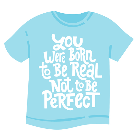 You were born to be real not to be perfect - tee shirt with hand drawn vector lettering. Body positive, mental health hashtag, slogan stylized typography. Modern design for support center.
