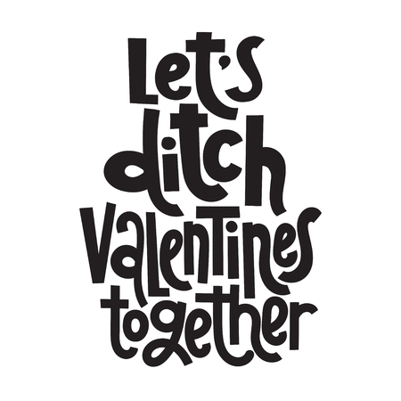 Let is ditch Valentines together - funny, comical, black humor quote about Valentine s day. Unique vector anti valentine lettering for social media, poster, card, banner, textile, gift, T-shirt, mug. Illusztráció