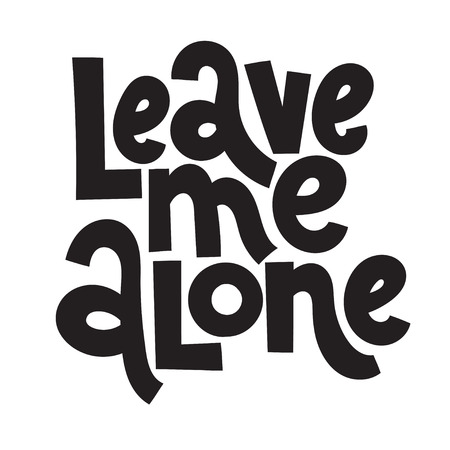 Leave me alone - funny, comical, black humor quote about Valentine s day. Unique vector anti Valentine lettering for social media, poster, greeting card, banner, textile, gift, T-shirt or mug.