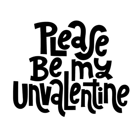 Please be my unvalentine - funny, comical, black humor quote about Valentine s day. Unique vector anti valentine lettering for social media, poster, greeting card, banner, textile, gift, T-shirt, mug.