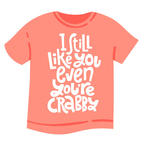 I still like you even when you are crabby - tee shirt with hand drawn vector lettering. Valentine slogan stylized typography. Funny, black humor quote about Valentine s day for a party, social media.
