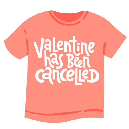 Valentine has been cancelled - tee shirt with hand drawn vector lettering. Anti Valentine slogan stylized typography. Funny, black humor quote about Valentine s day for social media, Singles Day.