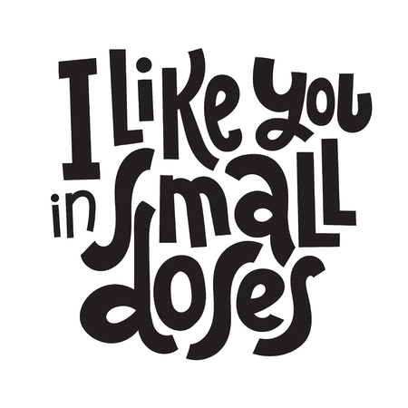 I like you in small doses - funny, comical, black humor quote about Valentine s day. Unique vector anti valentine lettering for social media, poster, greeting card, banner, textile, gift, T-shirt, mug