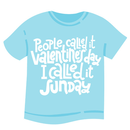 People called it Valentine s Day, I called it sunday - tee shirt with unique hand drawn vector lettering. Valentine Day slogan stylized typography. Black humor quote for a party, social media, gift.