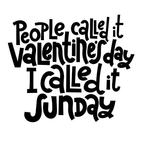People called it Valentine s Day, I called it sunday - funny, black humor quote about Valentine s day. Unique vector anti valentine lettering for social media, poster, banner, textile, T-shirt, mug. Illusztráció