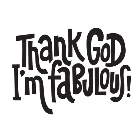 Thank God, I am fabulous - hand drawn vector lettering, sketch quote. Body positive, mental health slogan stylized typography. Social media, poster, greeting card, banner, textile, design element.