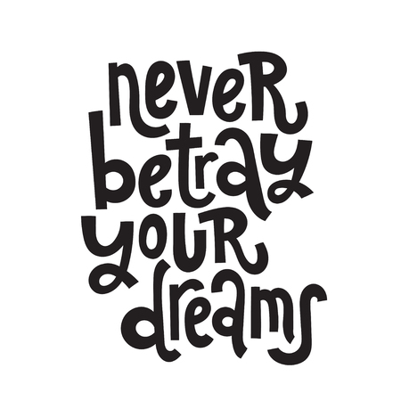 Never betray your dreams - unique vector hand drawn motivational quote to keep inspired for success. Phrase for business goals, self development, personal growth, coaching, mentoring, social media. Illustration