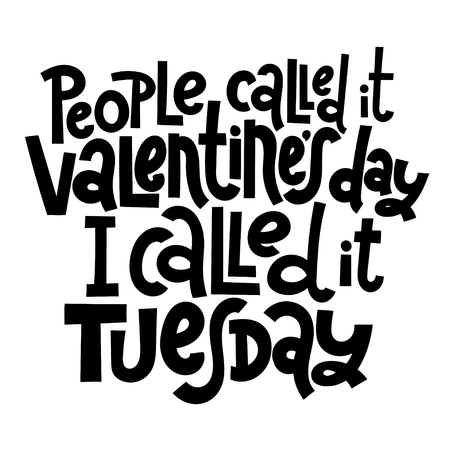 People called it Valentine s Day, I called it tuesday - funny, black humor quote about Valentine s day. Unique vector anti valentine lettering for social media, poster, banner, textile, T-shirt, mug. Illusztráció