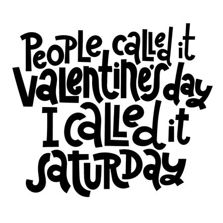 People called it Valentine s Day, I called it saturday - funny, black humor quote about Valentine s day. Unique vector anti valentine lettering for social media, poster, banner, textile, T-shirt, mug. Illusztráció