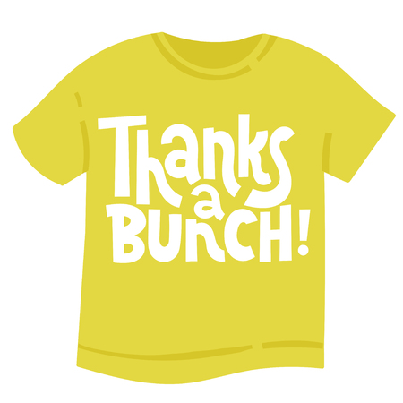 Thanks a bunch - T shirt with hand drawn vector lettering. Funny quote about appreciation, gratitude, gratefulness. Quote for a party, social media, gift. Modern typography layout.