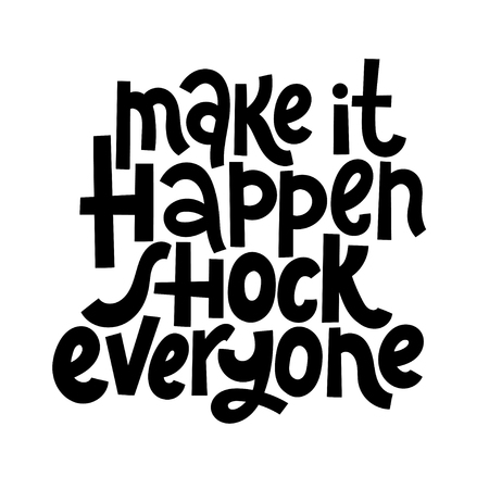 Make it happen, shock everyone. Vector quote lettering about workout, fitness, gym, inspiration to lose weight. Hand written slogan for social media, card, banner, textile prints, sticker, poster.