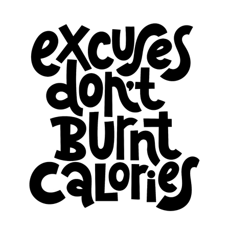 Excuses do not burnt calories. Vector quote lettering about workout, fitness, gym, inspiration to lose weight. Hand written slogan for social media, card, banner, textile prints, sticker, poster.