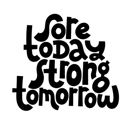 Sore today, strong tomorrow. Vector quote lettering about workout, fitness, inspiration to lose weight. Hand written typography slogan for social media, card, banner, textile prints, sticker, poster.