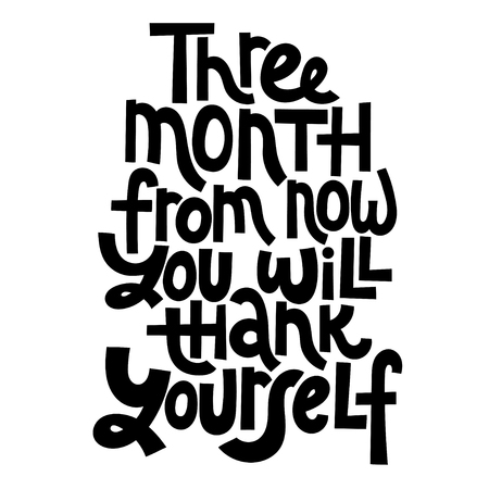 Three month from now you will thank yourself. Vector quote lettering about fitness, inspiration to lose weight. Hand written slogan for social media, card, banner, textile prints, sticker, poster.
