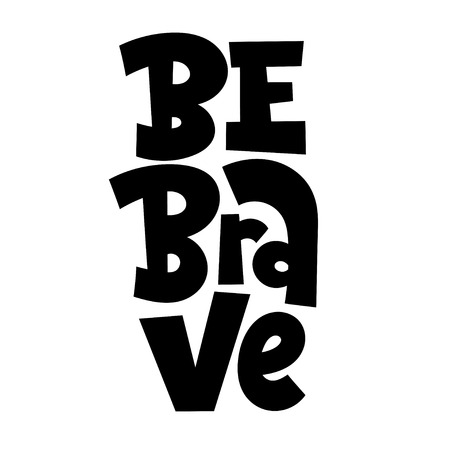 Be brave. Hand drawn lettering quote, phrase on white background for children, teenagers, kid room. Funny slogan stylized typography. Social media, poster, card, banner, textile, design element.