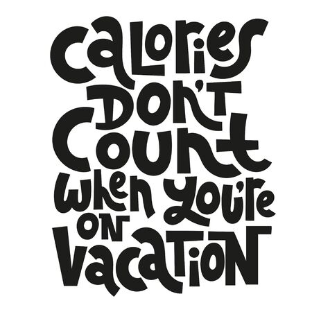 Calories do not count when you are on vacation. Funny slogan about vacation. Sketch quote, phrase on white background. Unique hand lettering and custom typography for your design.   イラスト・ベクター素材