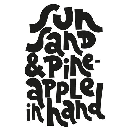 Sun, sand and pineapple in hand. Funny slogan about vacation. Sketch quote, phrase on white background. Unique hand lettering and custom typography for your design.