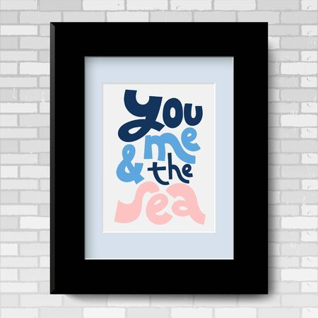 You, me and the sea. Vector poster template with black frame and passe-partout on a grey brick wall. An inspirational and funny quote about vacation for recreation room. Illustration