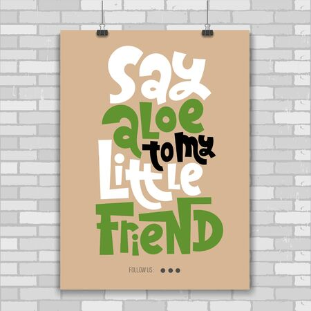 Say Aloe to my little friend. Poster with funny allegory hand drawn lettering. Phrase about growing domestic plants. Modern concept typography quote for flower shop, plant business, decor element.  Ilustracja